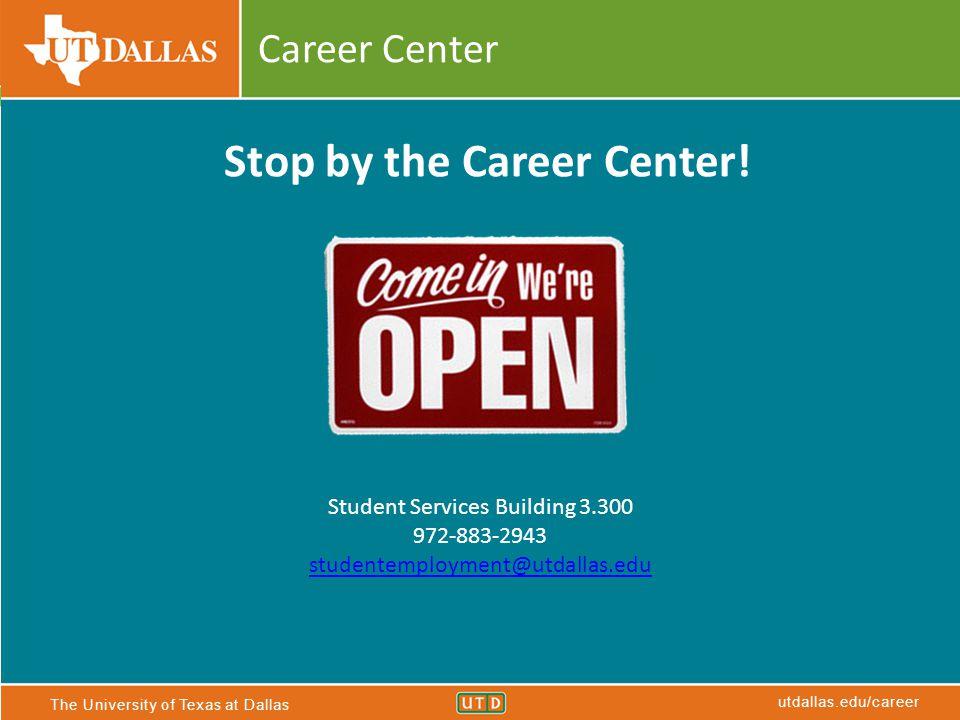 The University of Texas at Dallas utdallas.edu/career Career Center Stop by the Career Center.