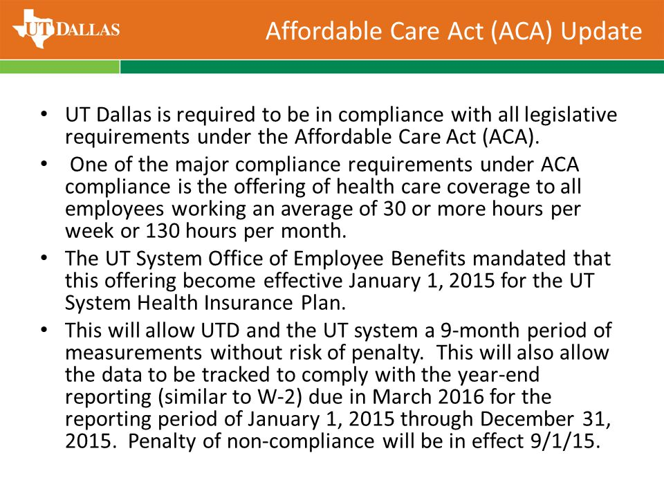 UT Dallas is required to be in compliance with all legislative requirements under the Affordable Care Act (ACA).