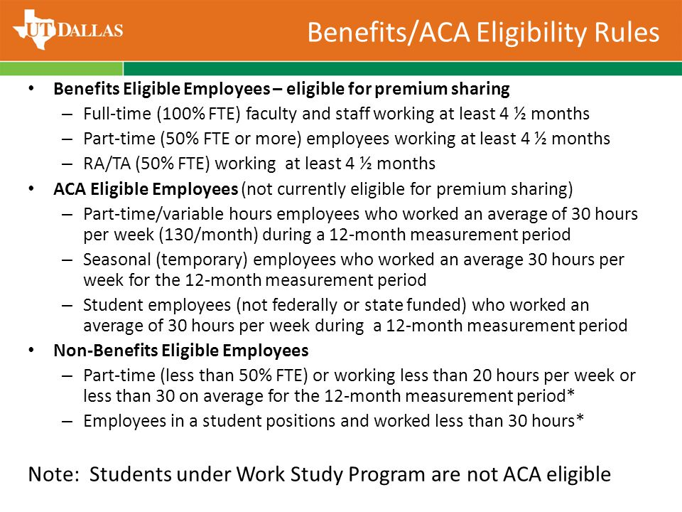 Benefits Eligible Employees – eligible for premium sharing – Full-time (100% FTE) faculty and staff working at least 4 ½ months – Part-time (50% FTE o