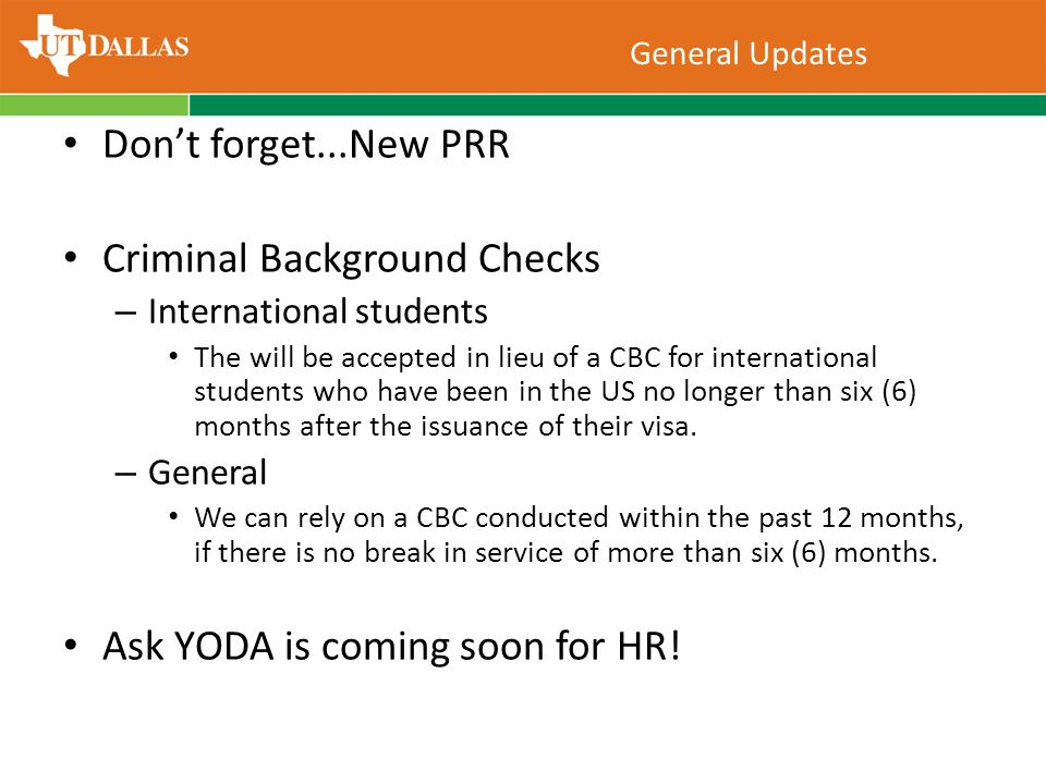 General Updates Don't forget...New PRR Criminal Background Checks – International students The will be accepted in lieu of a CBC for international students who have been in the US no longer than six (6) months after the issuance of their visa.