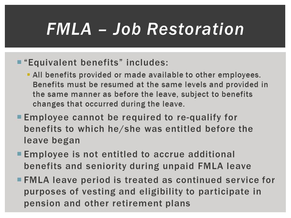 """ """"Equivalent benefits"""" includes:  All benefits provided or made available to other employees. Benefits must be resumed at the same levels and provid"""