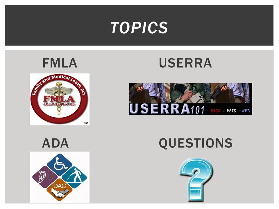 FMLA ADA USERRA QUESTIONS TOPICS