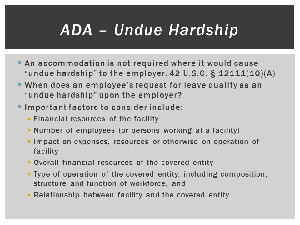 """ An accommodation is not required where it would cause """"undue hardship"""" to the employer. 42 U.S.C. § 12111(10)(A)  When does an employee's request f"""