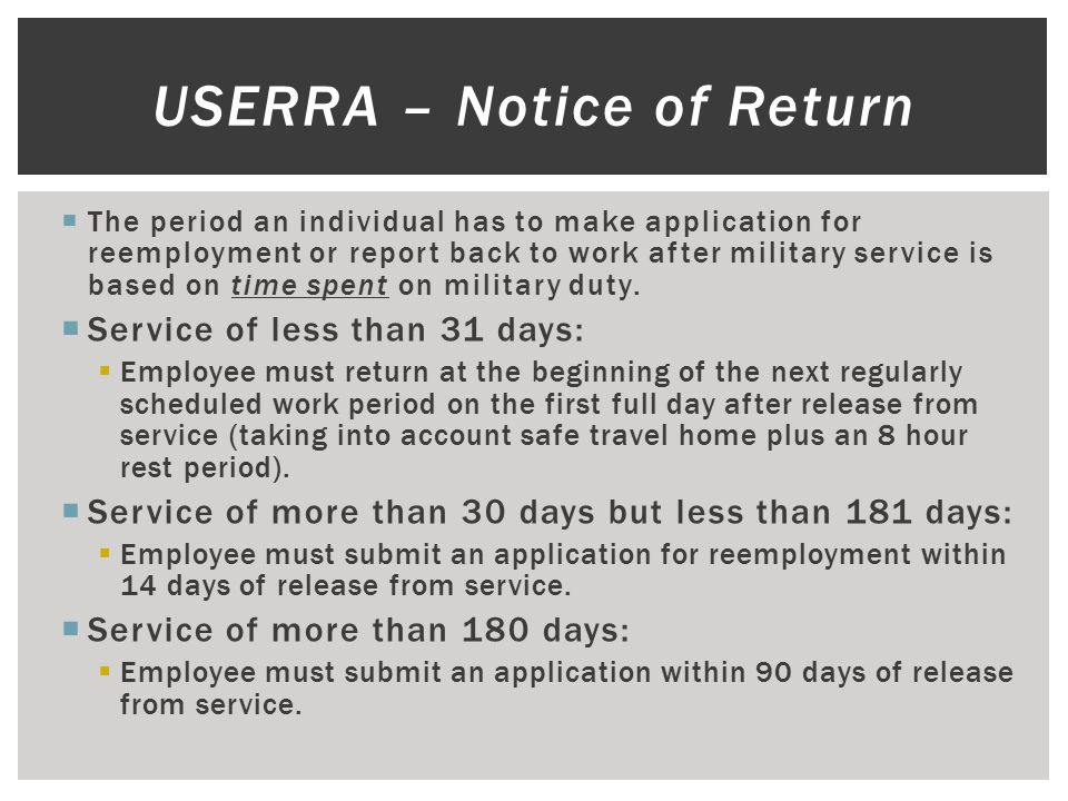  The period an individual has to make application for reemployment or report back to work after military service is based on time spent on military d