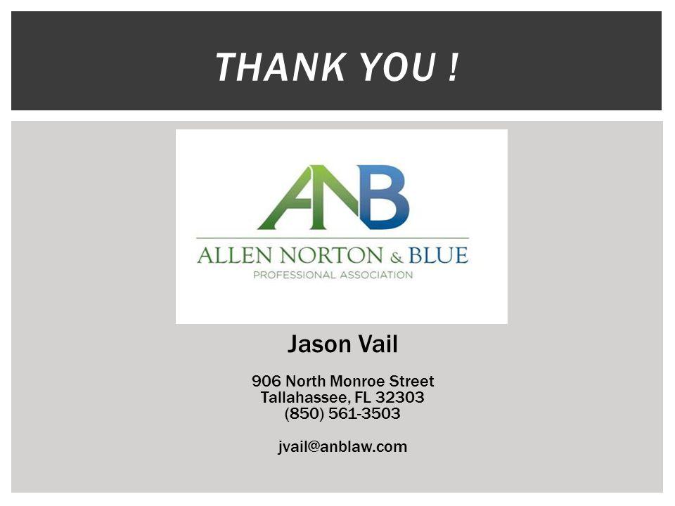 THANK YOU ! Jason Vail 906 North Monroe Street Tallahassee, FL 32303 (850) 561-3503 jvail@anblaw.com
