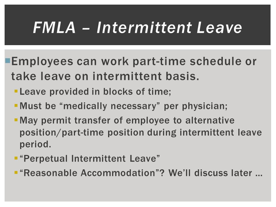  Employees can work part-time schedule or take leave on intermittent basis.