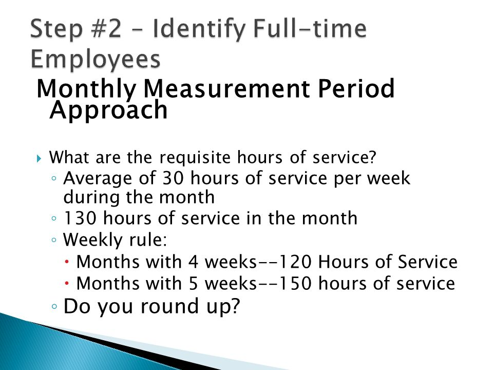 Monthly Measurement Period Approach  What are the requisite hours of service.