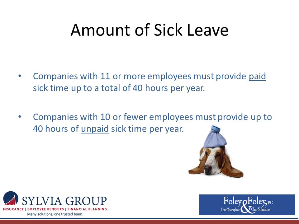 Amount of Sick Leave Companies with 11 or more employees must provide paid sick time up to a total of 40 hours per year.