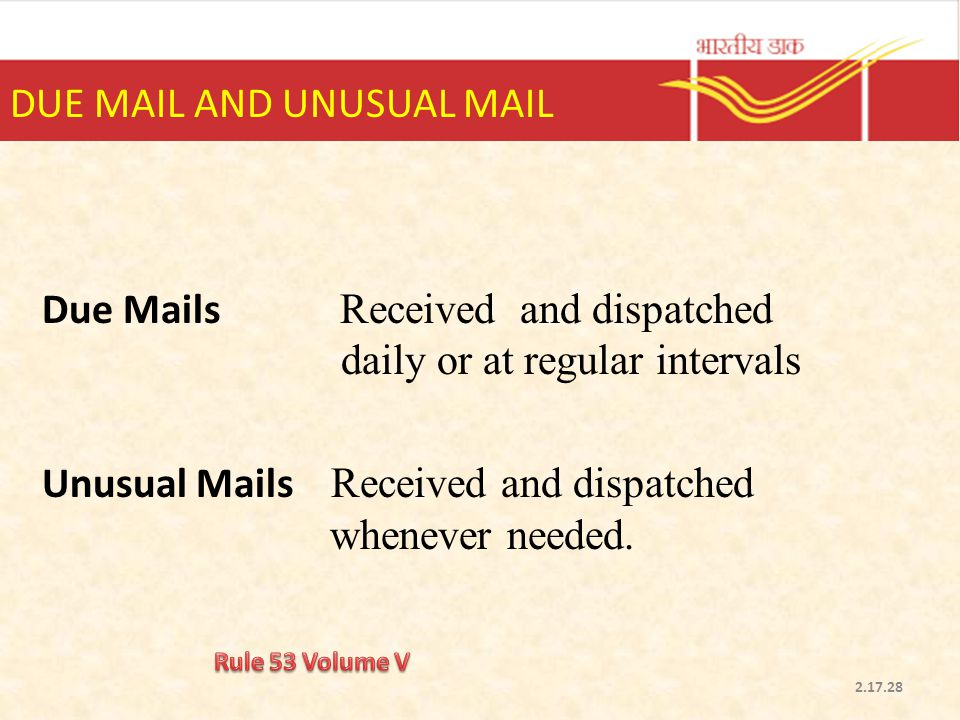 DUE MAIL AND UNUSUAL MAIL Due Mails Received and dispatched daily or at regular intervals Unusual Mails Received and dispatched whenever needed. 2.17.