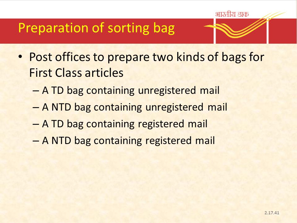 Preparation of sorting bag Post offices to prepare two kinds of bags for First Class articles – A TD bag containing unregistered mail – A NTD bag cont