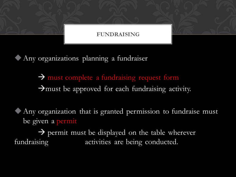  Any organizations planning a fundraiser  must complete a fundraising request form  must be approved for each fundraising activity.  Any organizat