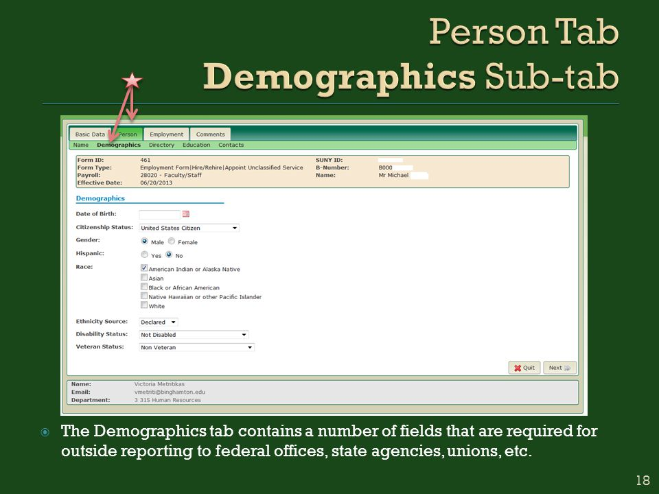  The Demographics tab contains a number of fields that are required for outside reporting to federal offices, state agencies, unions, etc.