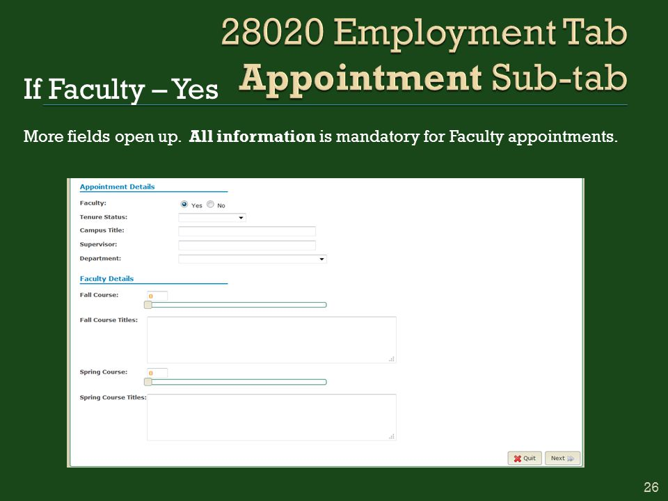 If Faculty – Yes More fields open up. All information is mandatory for Faculty appointments. 26