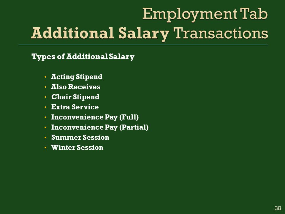 Types of Additional Salary Acting Stipend Also Receives Chair Stipend Extra Service Inconvenience Pay (Full) Inconvenience Pay (Partial) Summer Session Winter Session 38