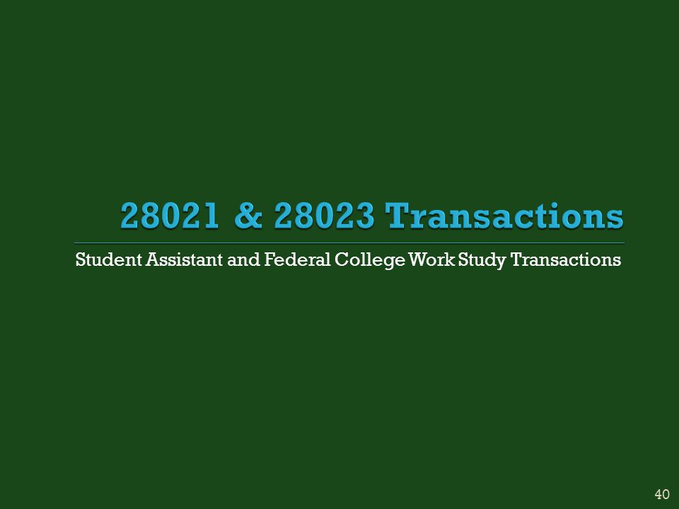 Student Assistant and Federal College Work Study Transactions 40