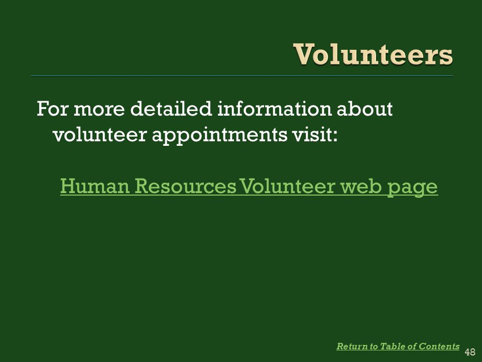 For more detailed information about volunteer appointments visit: Human Resources Volunteer web page 48 Return to Table of Contents