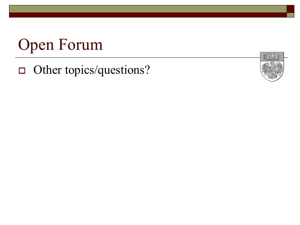 Open Forum  Other topics/questions?