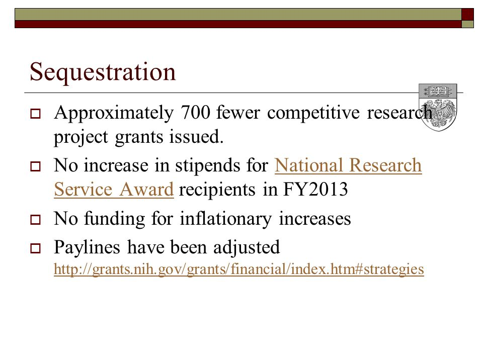 Sequestration  Approximately 700 fewer competitive research project grants issued.