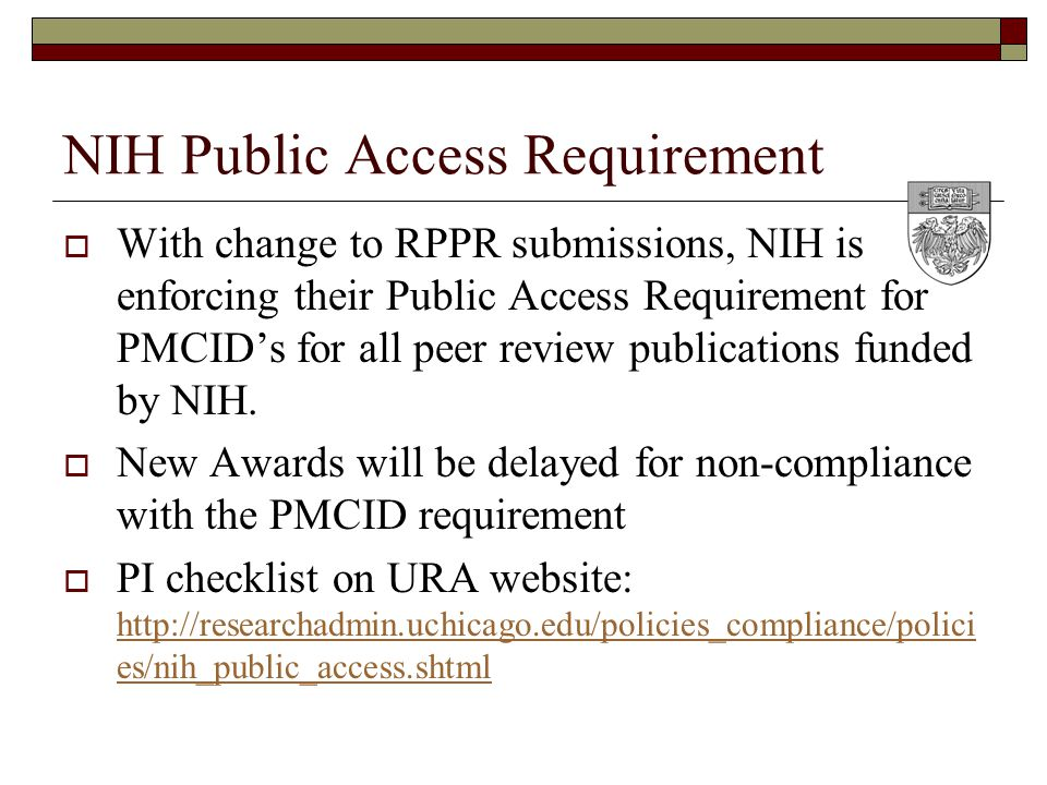 NIH Public Access Requirement  With change to RPPR submissions, NIH is enforcing their Public Access Requirement for PMCID's for all peer review publications funded by NIH.
