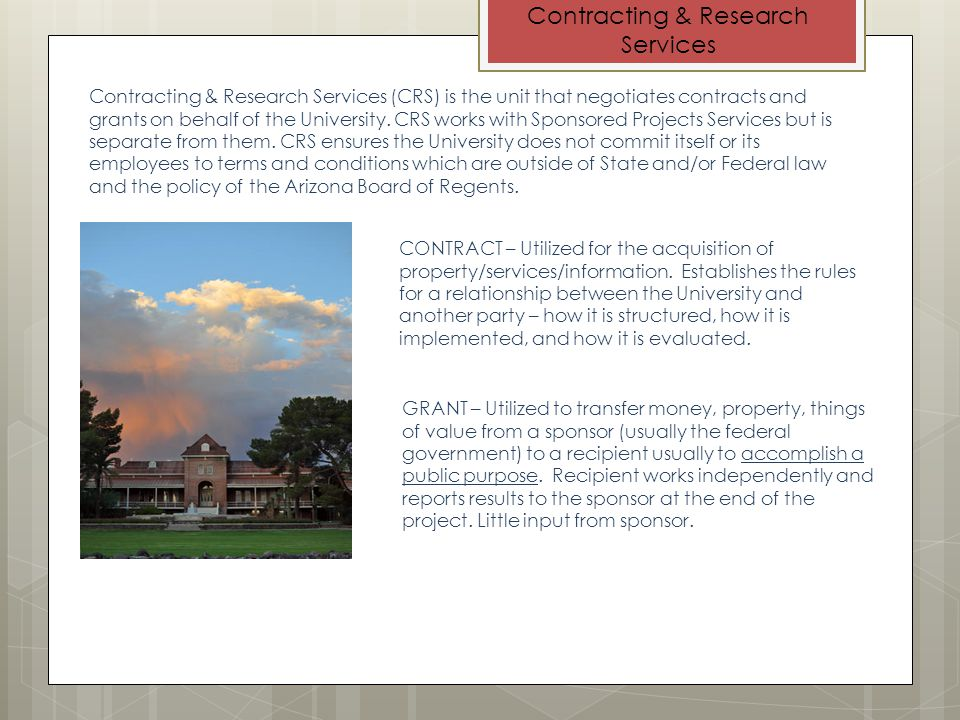 Contracting & Research Services (CRS) is the unit that negotiates contracts and grants on behalf of the University.