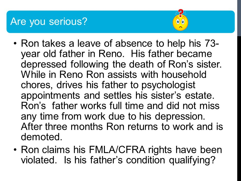 Are you serious. Ron takes a leave of absence to help his 73- year old father in Reno.