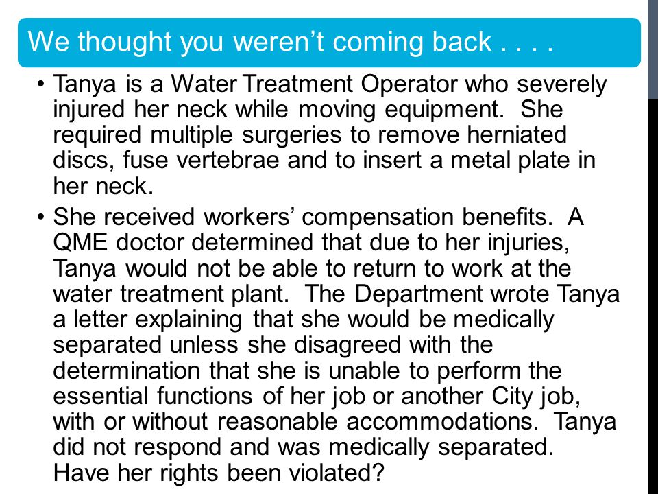 We thought you weren't coming back.... Tanya is a Water Treatment Operator who severely injured her neck while moving equipment. She required multiple