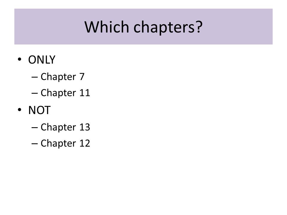 Which chapters ONLY – Chapter 7 – Chapter 11 NOT – Chapter 13 – Chapter 12