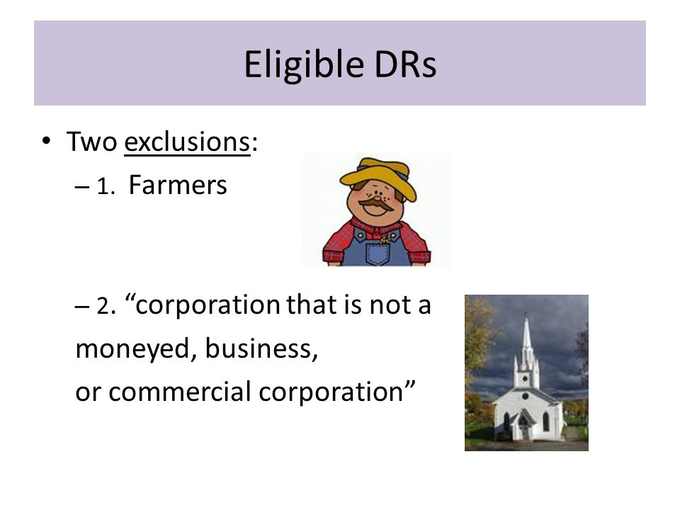 Eligible DRs Two exclusions: – 1. Farmers – 2.