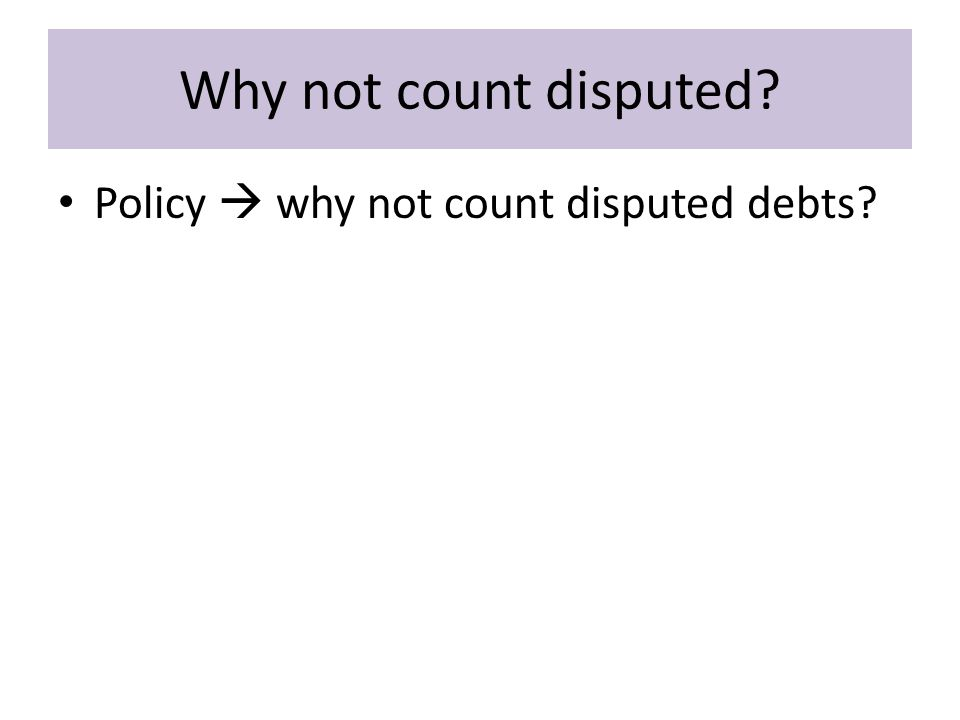 Why not count disputed Policy  why not count disputed debts