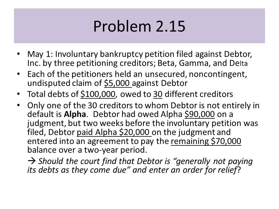 Problem 2.15 May 1: Involuntary bankruptcy petition filed against Debtor, Inc.