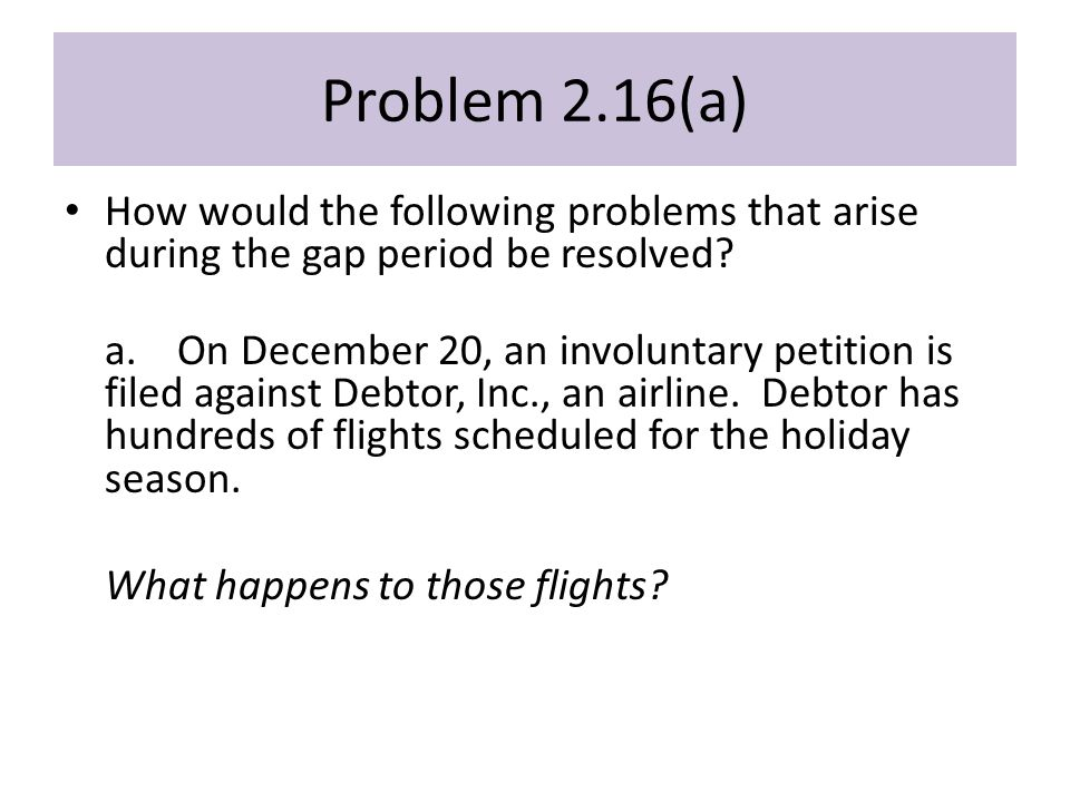 Problem 2.16(a) How would the following problems that arise during the gap period be resolved.