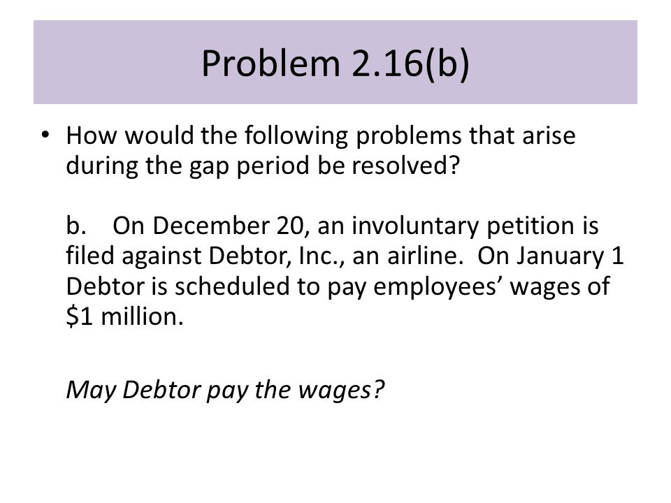 Problem 2.16(b) How would the following problems that arise during the gap period be resolved.