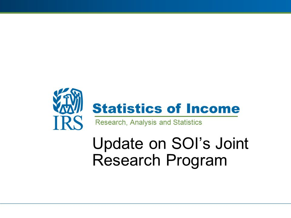 Update on SOI's Joint Research Program Research, Analysis and Statistics