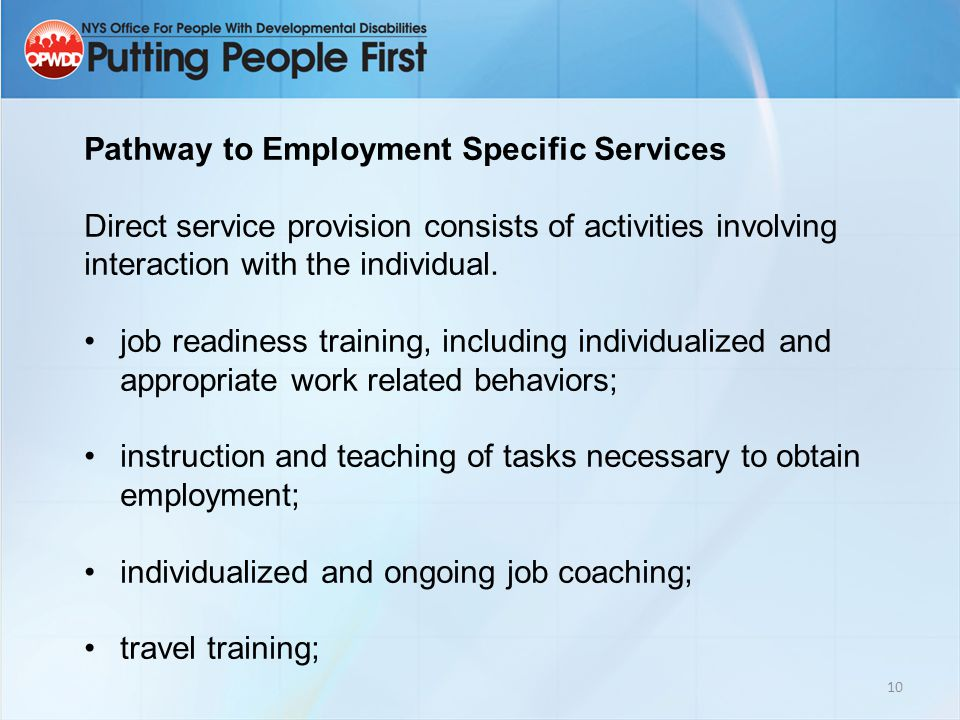 10 Pathway to Employment Specific Services Direct service provision consists of activities involving interaction with the individual.