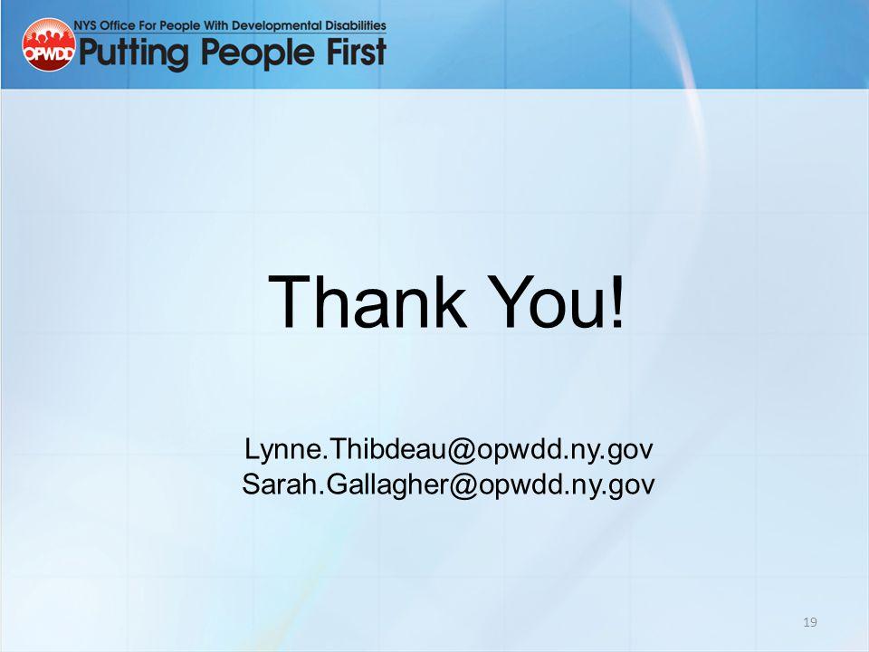 19 Thank You! Lynne.Thibdeau@opwdd.ny.gov Sarah.Gallagher@opwdd.ny.gov