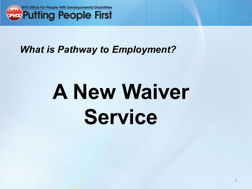 4 What is Pathway to Employment? A New Waiver Service
