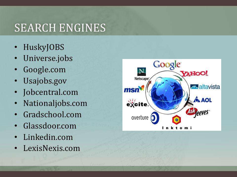 SEARCH ENGINESSEARCH ENGINES HuskyJOBS Universe.jobs Google.com Usajobs.gov Jobcentral.com Nationaljobs.com Gradschool.com Glassdoor.com Linkedin.com LexisNexis.com