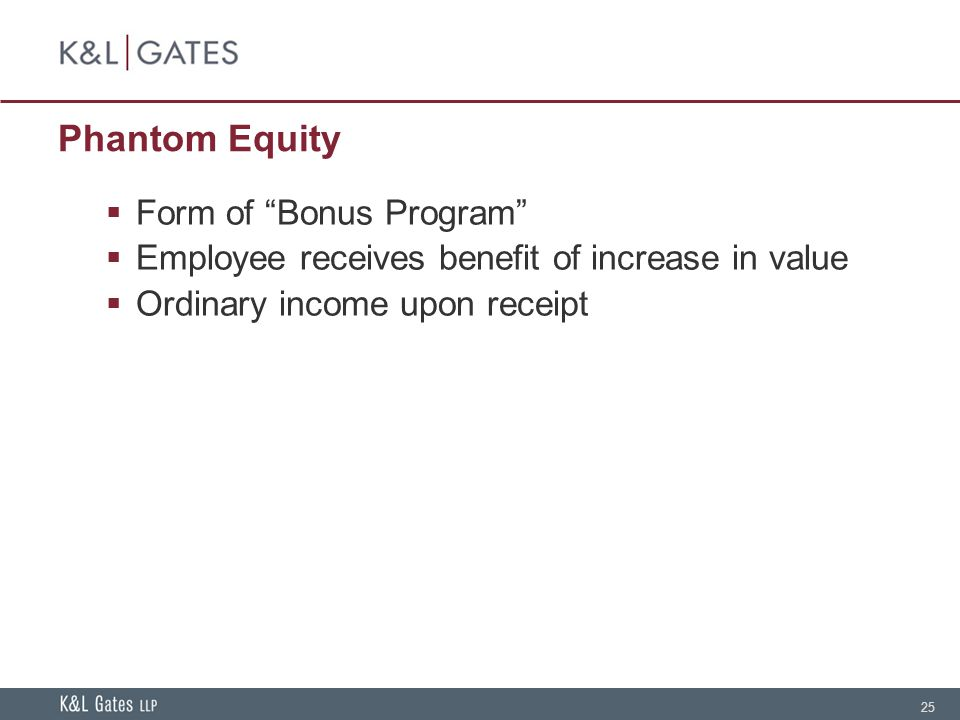25 Phantom Equity  Form of Bonus Program  Employee receives benefit of increase in value  Ordinary income upon receipt