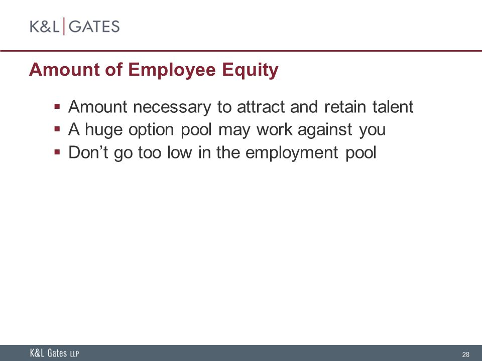28 Amount of Employee Equity  Amount necessary to attract and retain talent  A huge option pool may work against you  Don't go too low in the employment pool