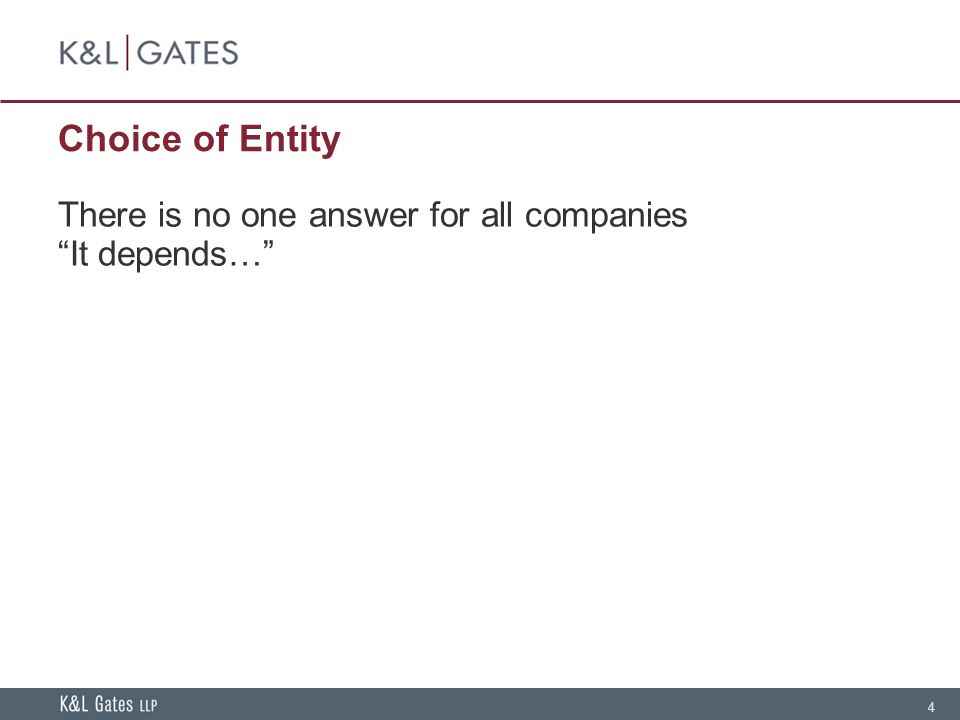 4 Choice of Entity There is no one answer for all companies It depends…