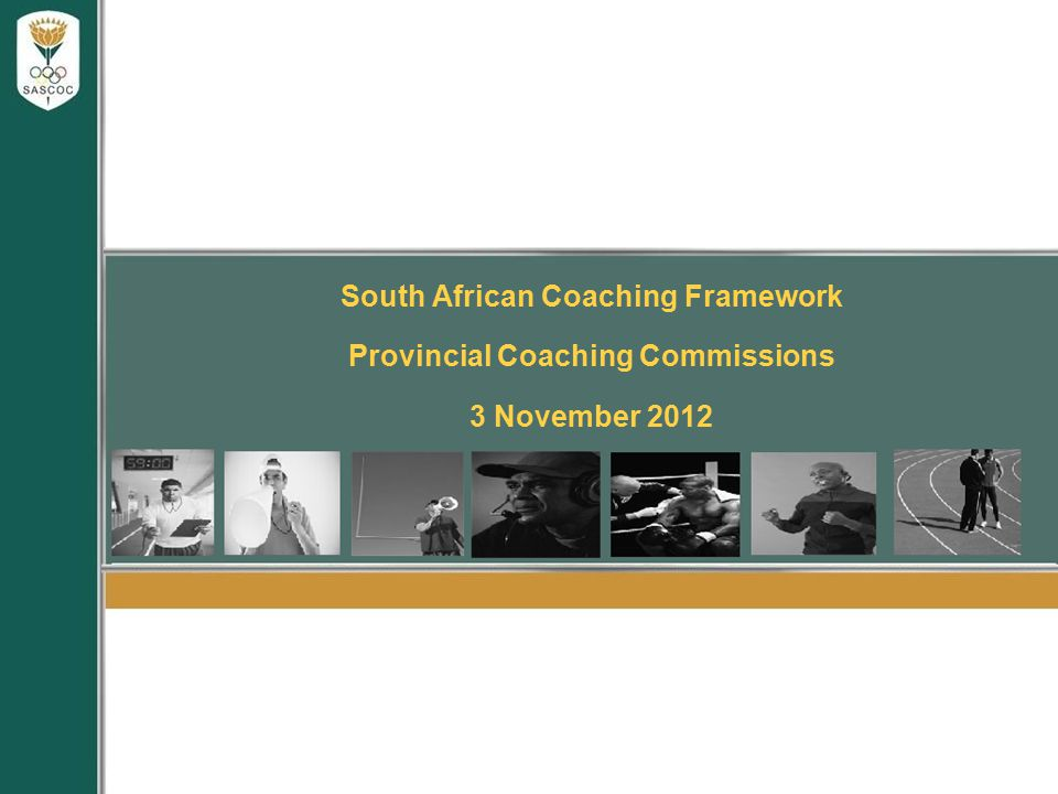 South African Coaching Framework Provincial Coaching Commissions 3 November 2012