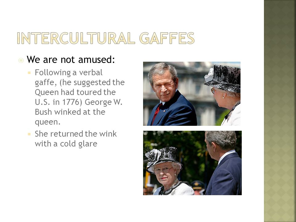  We are not amused:  Following a verbal gaffe, (he suggested the Queen had toured the U.S.