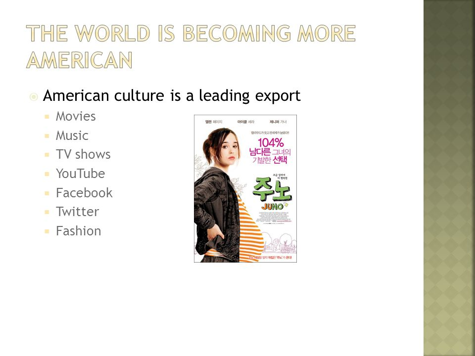  American culture is a leading export  Movies  Music  TV shows  YouTube  Facebook  Twitter  Fashion