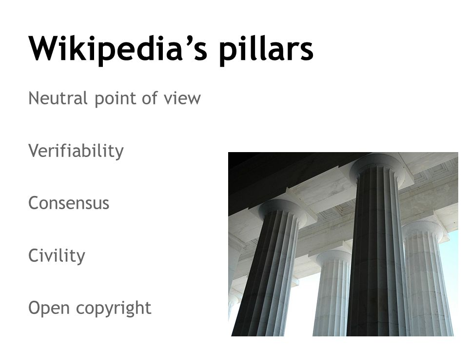 Wikipedia's pillars Neutral point of view Verifiability Consensus Civility Open copyright