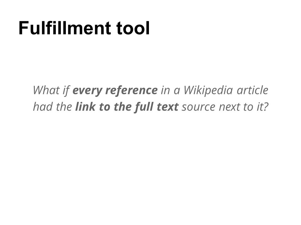 Fulfillment tool What if every reference in a Wikipedia article had the link to the full text source next to it