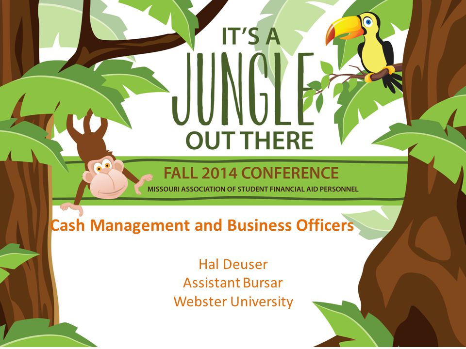 Cash Management and Business Officers Hal Deuser Assistant Bursar Webster University
