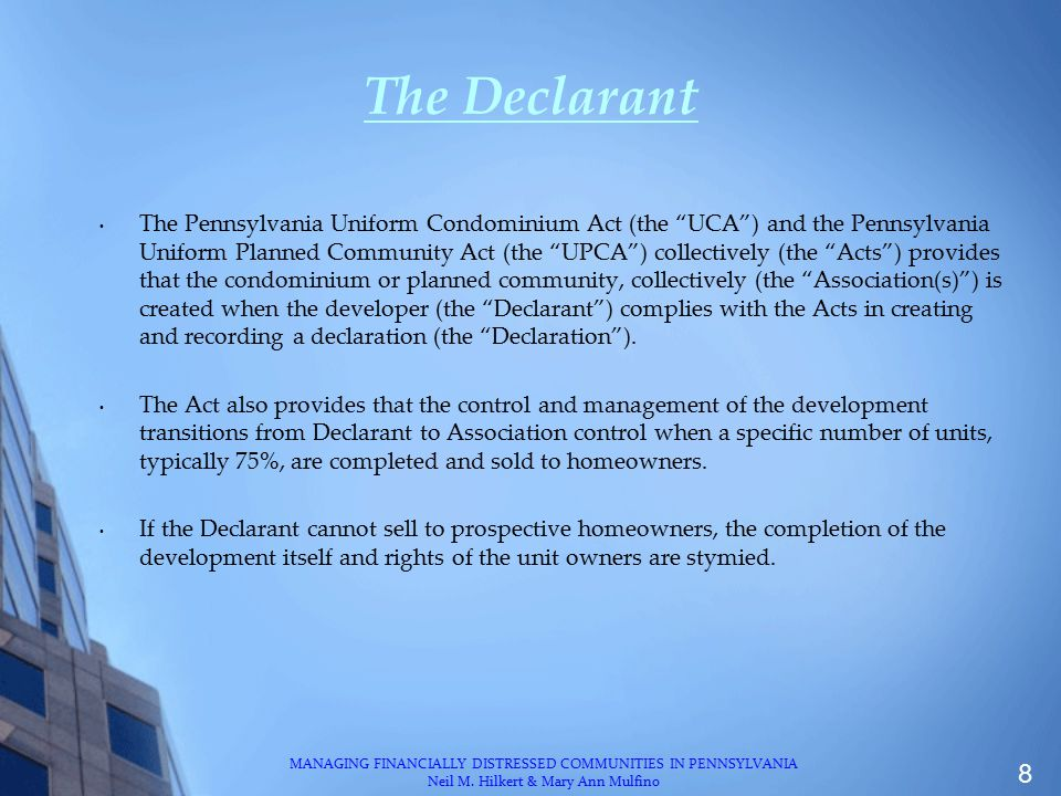 Special Declarant Rights Rights reserved of the benefit of the Declarant - §3103 and §5103 Protect the rights and property value of the Declara nt Divide a Unit into 2 or more units.