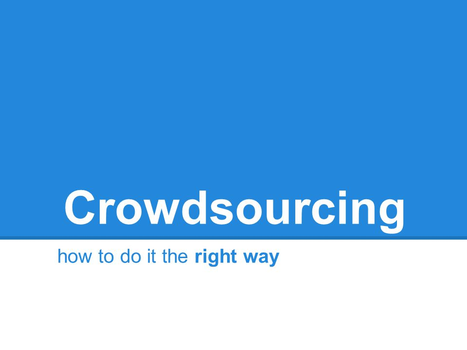 Crowdsourcing how to do it the right way