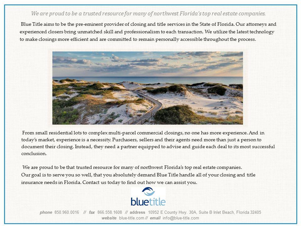 phone 850.960.0016 // fax 866.558.1608 // address 10952 E County Hwy. 30A, Suite B Inlet Beach, Florida 32405 website blue-title.com // email info@blu