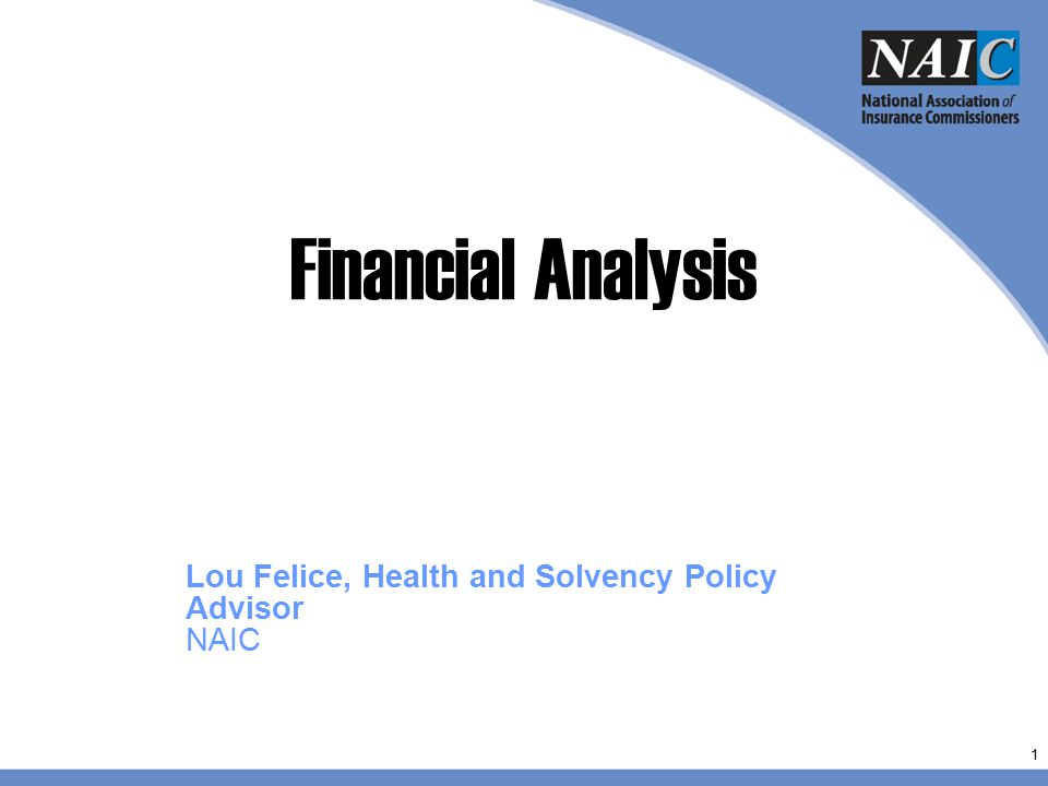 Financial Analysis Lou Felice, Health and Solvency Policy Advisor NAIC 1